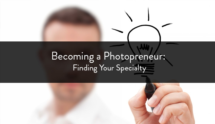 Becoming a Photopreneur : Finding Your Specialty / by David Bickley